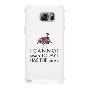 Cannot Brain Has The Dumb White Phone Case