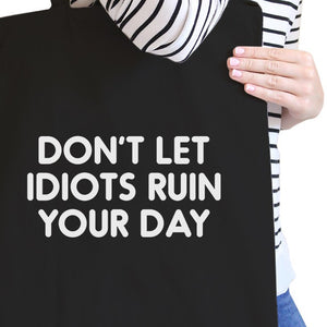 Don't Let Idiot Ruin Your Day Black Canvas Bag  Gift For Friends - 365INLOVE