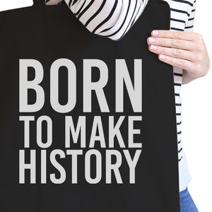 Born To Make History Black Canvas Bag Inspirational Quote Eco Bag - 365INLOVE