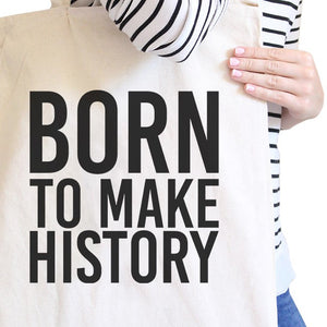 Born To Make History Natural Canvas Bag Inspirational Quote Eco Bag - 365INLOVE