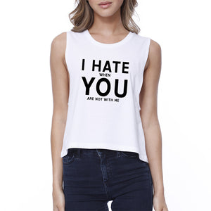 I Hate You Women's White Crop Tee Creative Gifts For Anniversaries - 365INLOVE