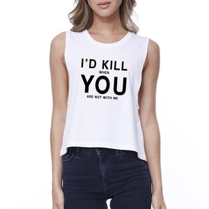 I'd Kill You Womens White Crop Tee Simple Round-neck Humorous Quote - 365INLOVE