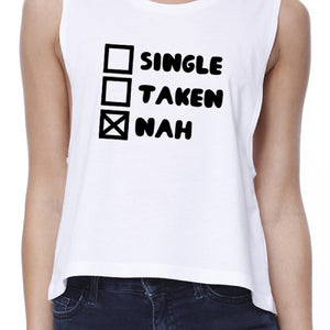 Single Nah Womens White Crop Top Funny Gift Idea For Single Friends - 365INLOVE