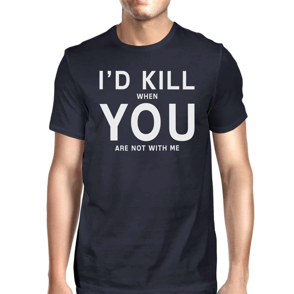 2c8d5848e39 I d Kill You Men s Navy T-shirt Funny Quote Graphic Tee For Guys ...