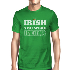 Irish You Were Beer Men's Green T-shirt Unique Funny Tee For Irish - 365INLOVE