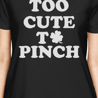 Too Cute To Pinch Womens Black T Shirt Cute St Patricks Day Shirt