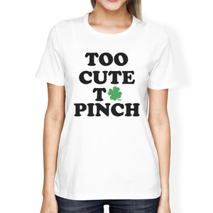 Too Cute To Pinch Womens White T-shirt Cute Graphic St Patricks Day - 365INLOVE