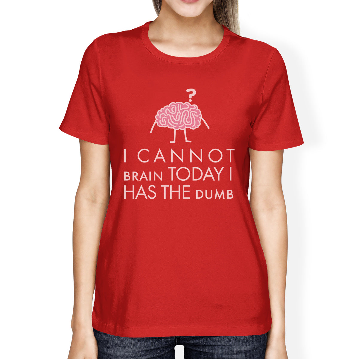 Cannot Brain Has The Dumb Womens Red Shirt - 365 IN LOVE - Matching ...