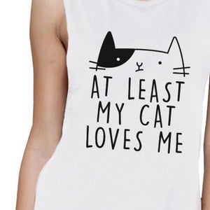 At Least My Cat Loves Me Women's White Muscle Top For Cat Lovers - 365INLOVE