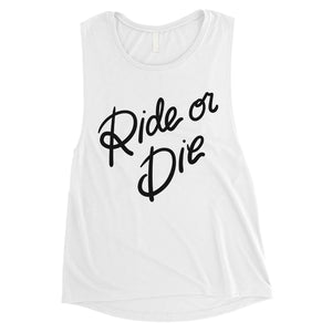 365 Printing Ride Or Die Womens Strong Mindset Relationship Muscle Shirt Gift