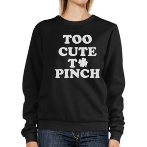Too Cute To Pinch Black Sweatshirt Cute Graphic St Patricks Day - 365INLOVE