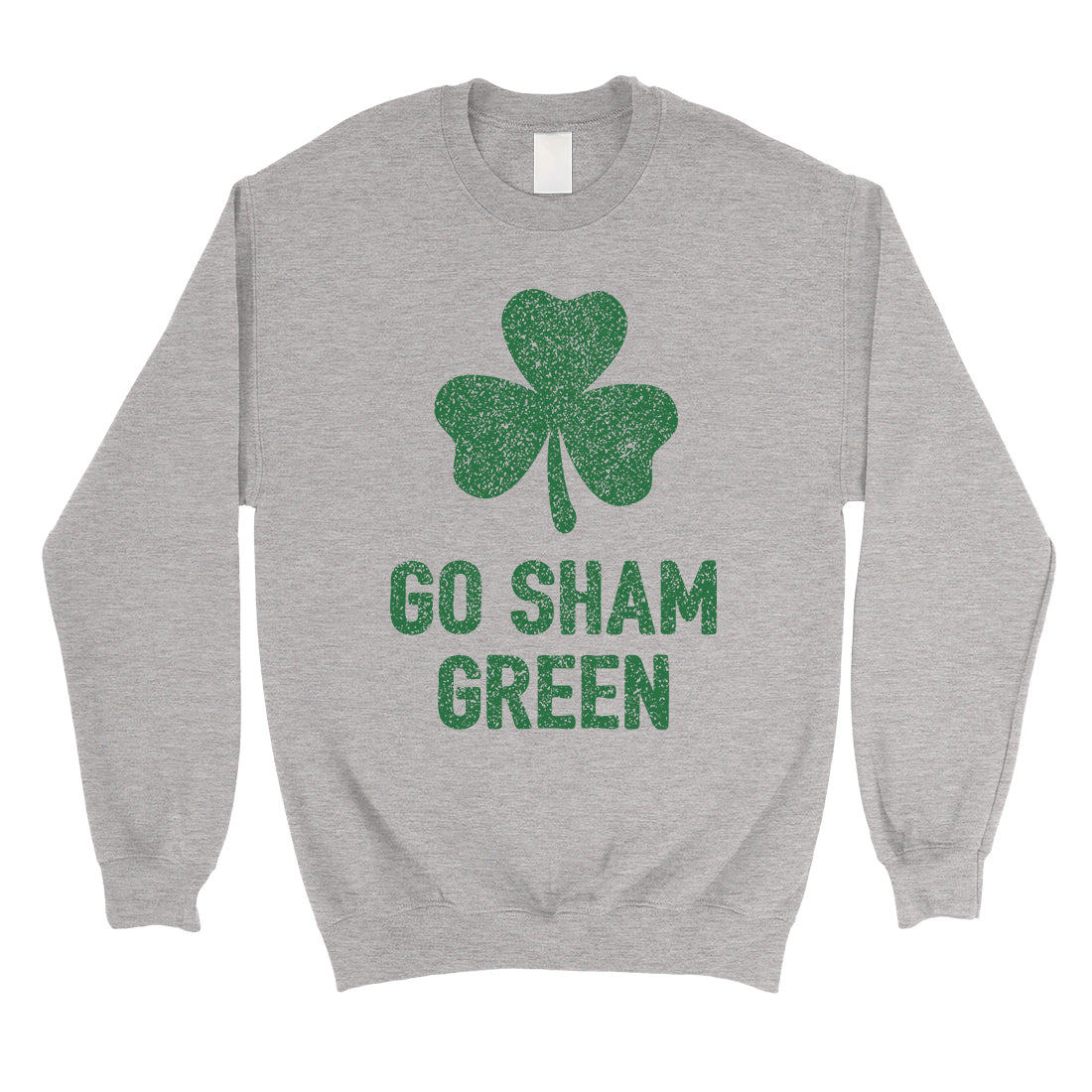 241ee033 Go Sham Green Unisex Saint Patricks Day Sweatshirt Funny Irish Gift ...