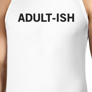 Adult-ish Mens White  Sleeveless Tank Top Trendy Typography Top - 365INLOVE