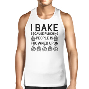 I Bake Because Mens White  Sleeveless Tank Top  For Cupcake Lover - 365INLOVE