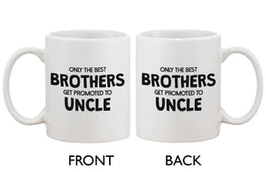Funny Ceramic Coffee Mug – Only The Best Brother Get Promoted to Uncle - 365INLOVE