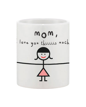 Mother's Day Cute Coffee Mug Cup for Mom - Mom, I Love You Thiiiiiis Much - 365INLOVE