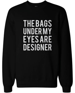 Funny Statement Unisex Black Sweatshirts - The Bags Under My Eyes Are Designer - 365INLOVE