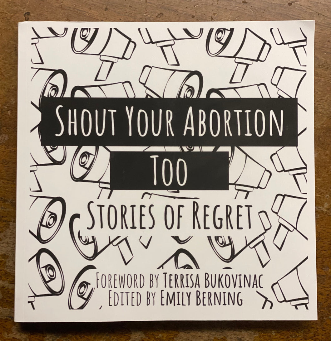 Shout Your Abortion Too: Stories of Regret
