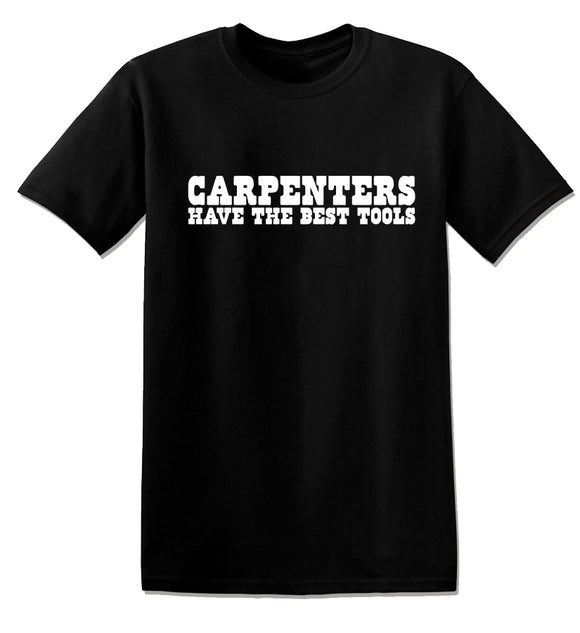 T1154 - Carpenters Have The Best Tools Funny Offensive Unisex T-Shirt