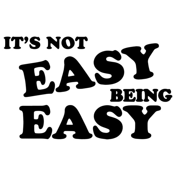 ITS NOT EASY BEING EASY DECAL STICKER