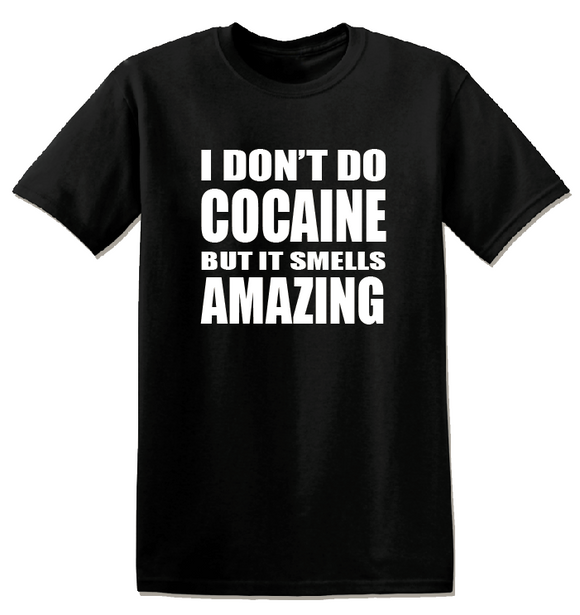 T1155 - I Don't Do Cocaine Funny Offensive Unisex T-Shirt