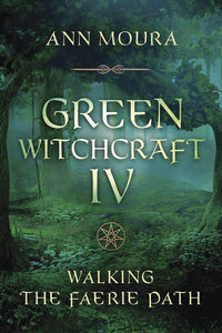 Green Witchcraft IV : Walking the Faerie Path - Altered Reality