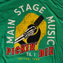 "Load image into Gallery viewer, Main Stage Music ""Pickin Til I Die"" T Shirt Green S-2XL"