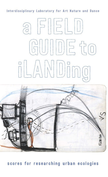 A Field Guide to iLANDing: Scores for Researching Urban Ecologies