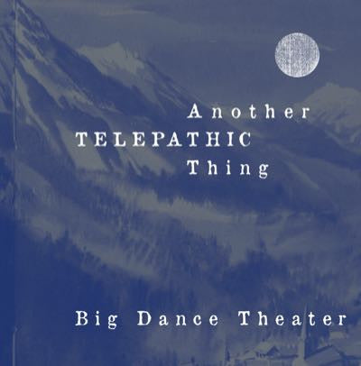 Another Telepathic Thing – Big Dance Theater