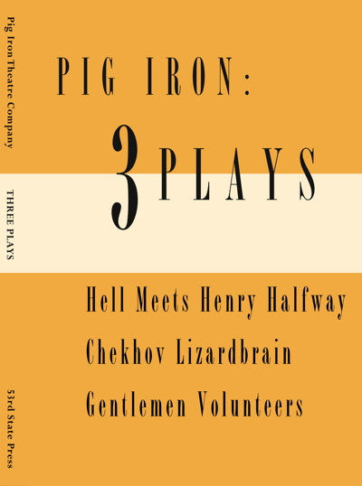 Pig Iron: Three Plays
