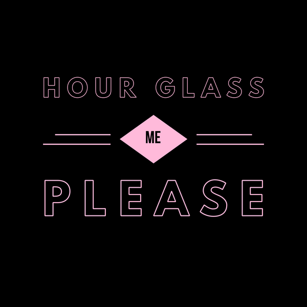Hour Glass Me Please