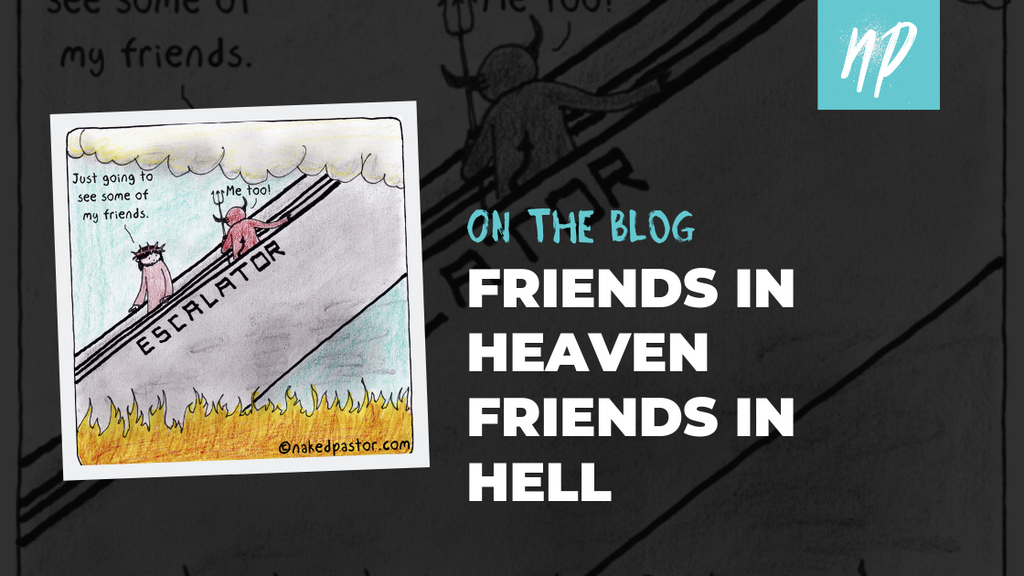Friends in Heaven Friends in Hell