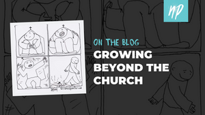 Growing Beyond the Church