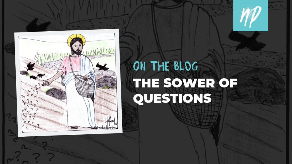 The Sower: Once Questions are Planted