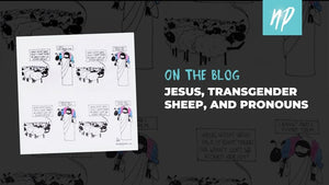 Jesus, Transgender Sheep, and Pronouns
