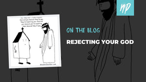 Rejecting Your God