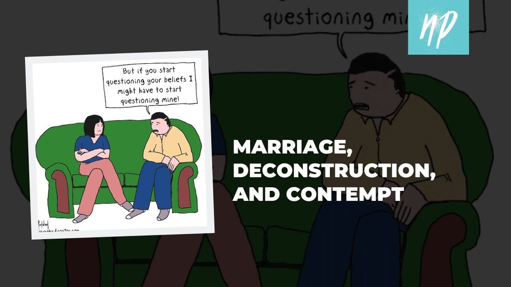 Marriage, Deconstruction, and Contempt