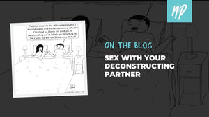 Sex With Your Deconstructing Partner