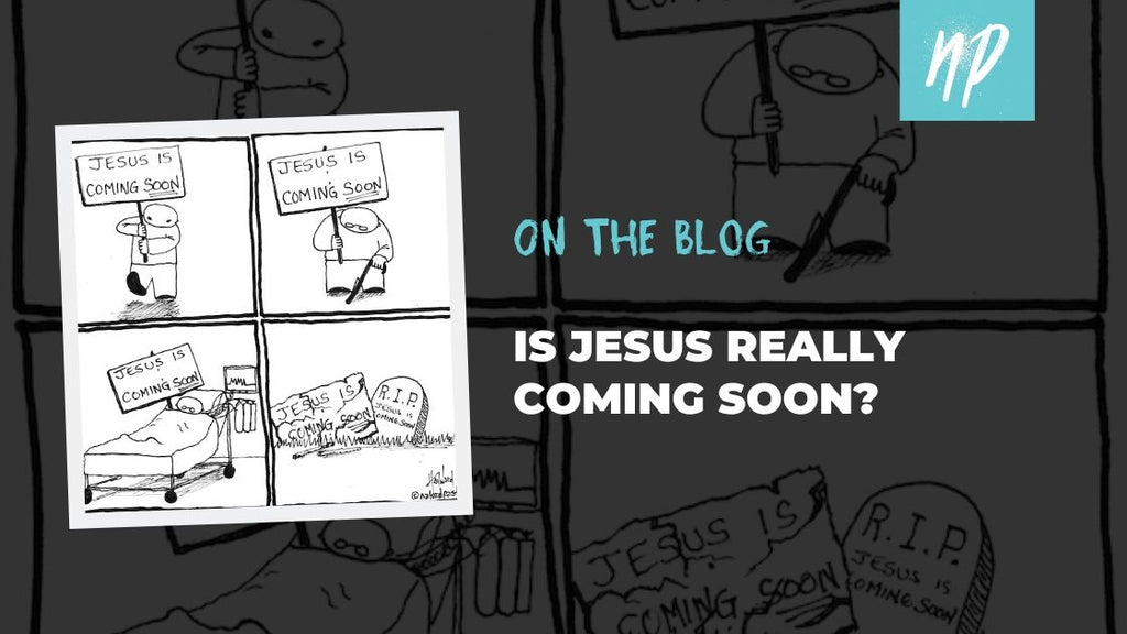 Is Jesus Really Coming Soon?