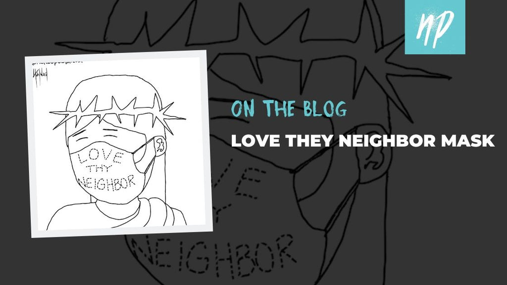 Love Thy Neighbor. Wear a Mask!