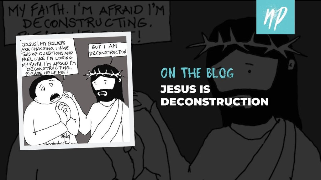 Jesus IS Deconstruction