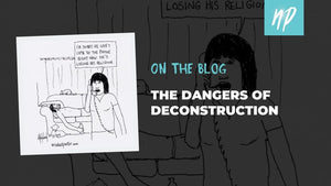 The Dangers of Deconstruction