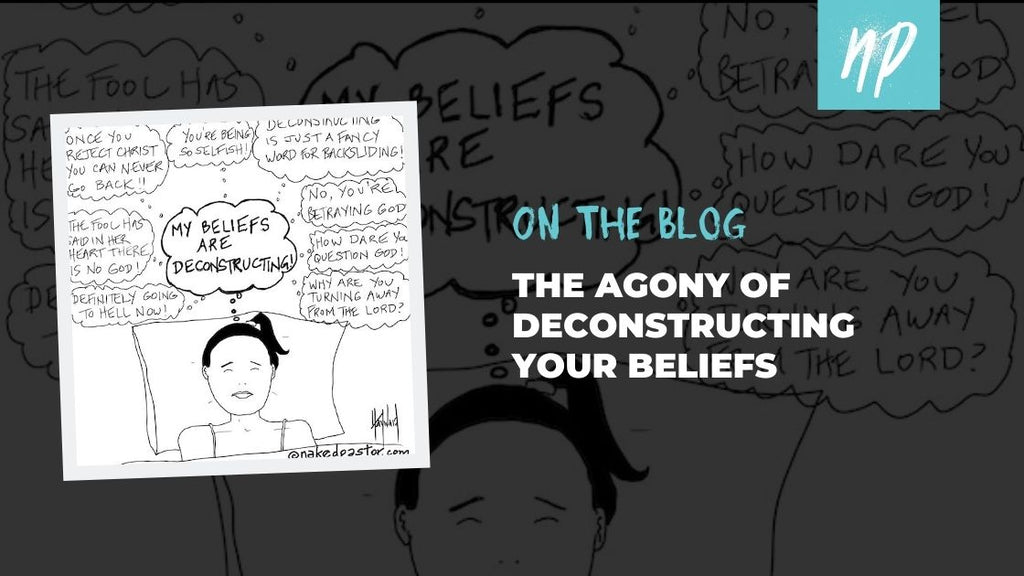 The Agony of Deconstructing Your Beliefs