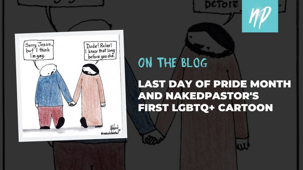 Last Day of Pride Month and NakedPastor's First LGBTQ+ CARTOON