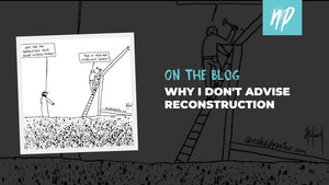 Why I Don't Advise Reconstruction