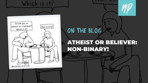 Atheist or Believer: Non-Binary!