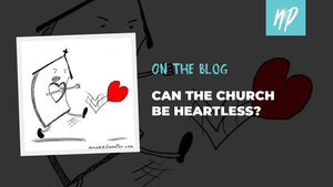 Can the Church Be Heartless?