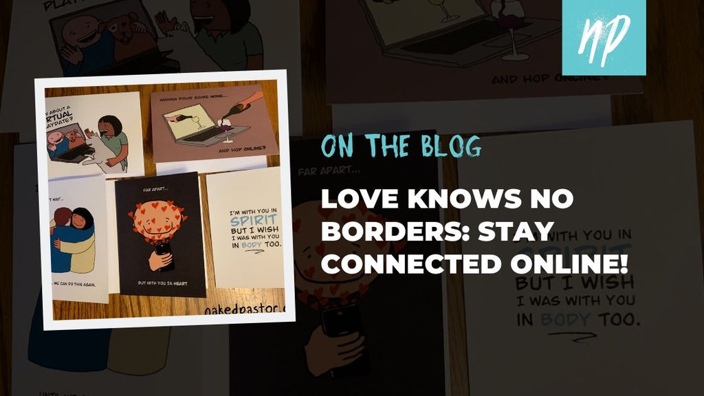 Love Knows No Borders: Stay Connected Online!