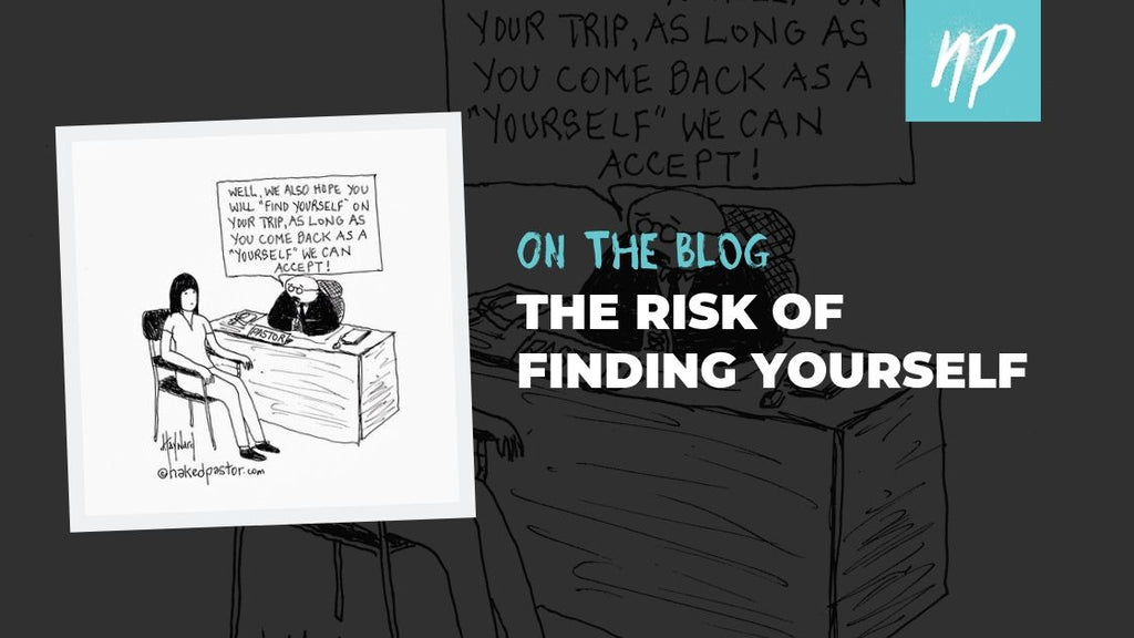 The Risk of Finding Yourself