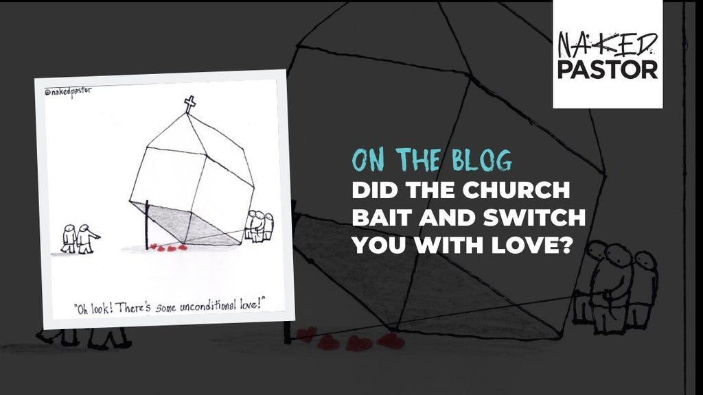 Did the church bait and switch you with unconditional love?